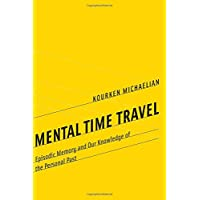 Mental Time Travel: Episodic Memory and Our Knowledge of the Personal Past