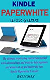 KINDLE PAPERWHITE USER GUIDE: The Ultimate Step by