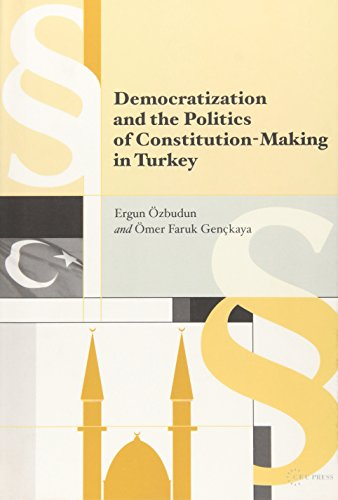 Democratization and the Politics of Constitution Making in Turkey