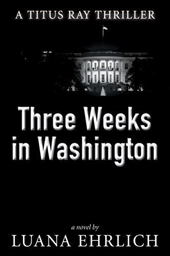Save 75% with a Countdown Deal!  Titus Ray uncovers a plot to attack the nation's capital with chemical weapons…  Three Weeks in Washington by Luana Ehrlich