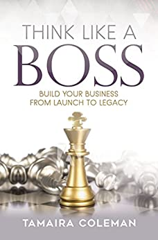 Think Like a BOSS: Build Your Business from Launch to Legacy by [Coleman, Tamaira]
