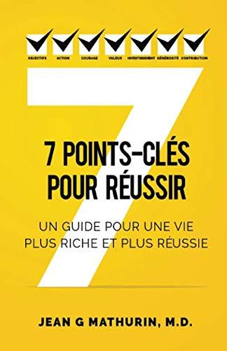 7 Points-Cls Pour Russir: Un guide pour une vie plus riche et plus russie (French Edition)