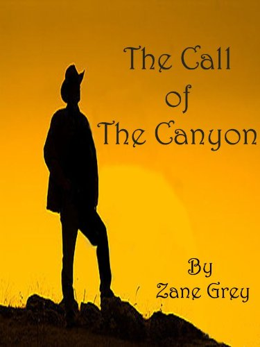 The Call of the Canyon: Classic American Western Novel (Illustrated)
