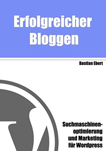 Erfolgreicher Bloggen: Suchmaschinenoptimierung und Marketing für Blogs