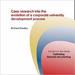 Case Research into the Evolution of a Corporate University Development Process (Corporate University Solutions)