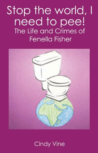 Stop the world, I need to pee! (The Adventures of Fenella Fisher Book 1)
