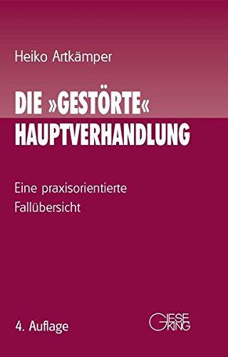 Die gestörte Hauptverhandlung: Eine praxisorientierte Fallübersicht Gebundenes Buch – 1. Januar 2013 Heiko Artkämper Gieseking E u. W 3769411064