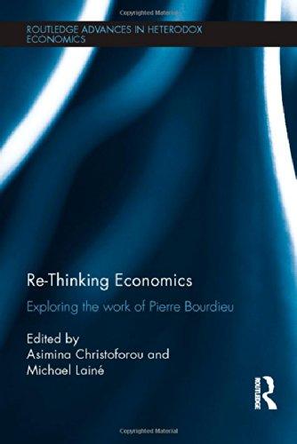 Re-Thinking Economics: Exploring the Work of Pierre Bourdieu (Routledge Advances in Heterodox Economics)
