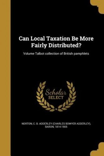 Download Can Local Taxation Be More Fairly Distributed?; Volume Talbot Collection of British Pamphlets pdf