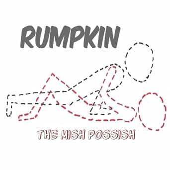 Amazon.com: The Mish Possish [Explicit]: Rumpkin: MP3 Downloads