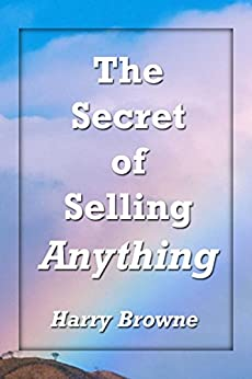 The Secret of Selling Anything by [Browne, Harry]