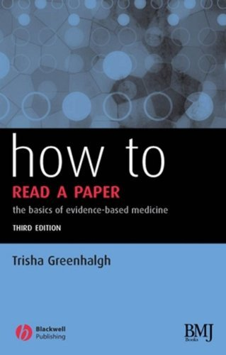 How to Read a Paper: The Basics of Evidence-based Medicine by Trisha Greenhalgh (2006-01-26)
