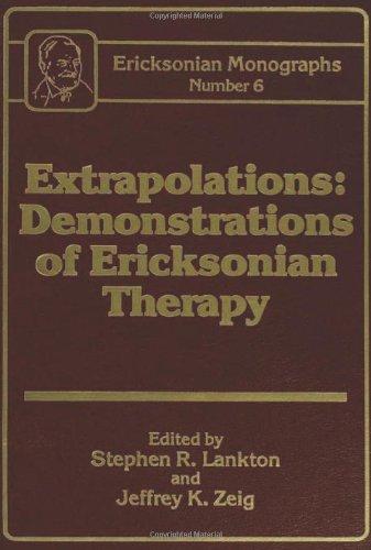 Extrapolations: Demonstrations Of Ericksonian Therapy : Ericksonian Monographs  6