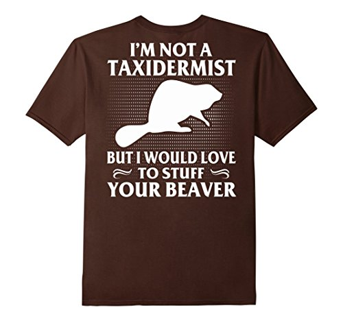 Mens I'm Not A Taxidermist But I Would Love To Stuff Your Beaver Medium Brown (Mens Brown Beaver)