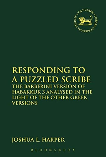 Responding to a Puzzled Scribe: The Barberini Version of Habakkuk 3 Analysed in the Light of the Other Greek Versions (T
