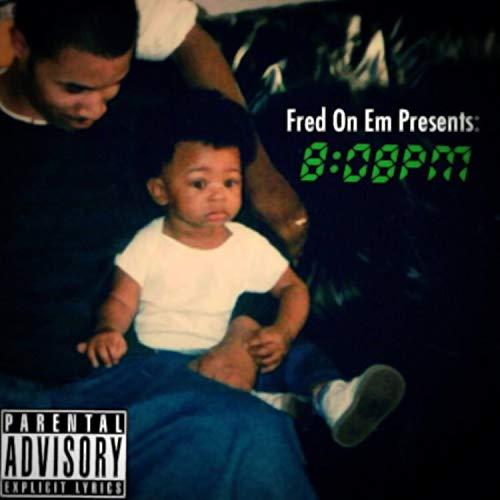 Fred on Em Presents: 8:08 PM [Explicit] (2019 Version) ()
