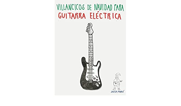 Amazon.com: Villancicos de Navidad para Guitarra Eléctrica: Canciones en Partitura & Tablatura (Spanish Edition) eBook: Javier Marcó: Kindle Store