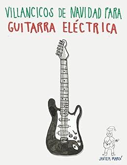 Villancicos de Navidad para Guitarra Eléctrica: Canciones en Partitura & Tablatura (Spanish Edition)