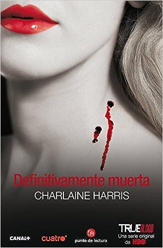 Definitivamente Muerta Sookie Stackhouse Spanish Edition Charlaine Harris 9788466323703 Amazon Books