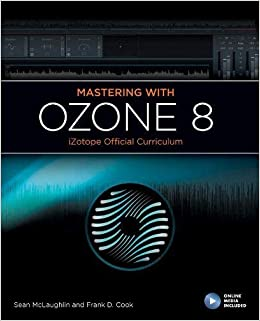 Mastering with Ozone 8: iZotope Official Curriclum (iZotope Official