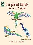 Tropical Birds Stencil Designs (Dover Design Library) by Soraia Gebara Jose (2001-05-01)