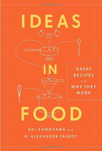 Ideas in Food: Great Recipes and Why They Work by Aki Kamozawa, H. Alexander Talbot