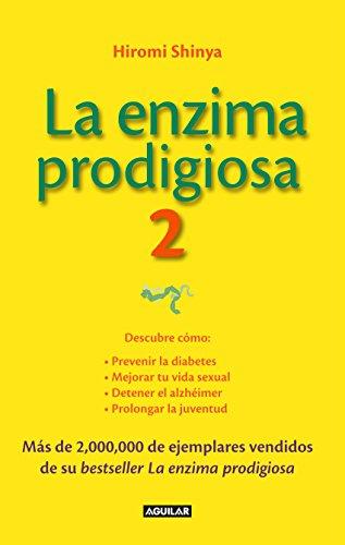 La enzima prodigiosa 2 (La enzima prodigiosa 2): Descubre cómo: Prevenir la diabetes, mejorar tu vida sexual, detener el alzhéimer, prolongar la ...