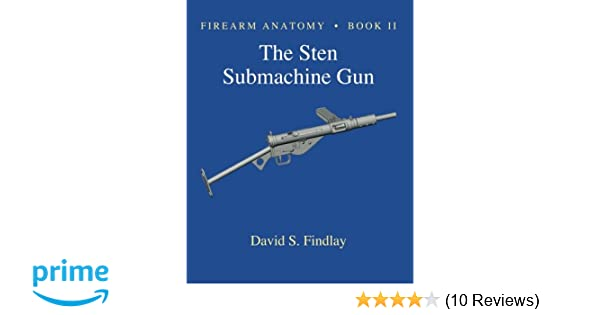 Firearm Anatomy - Book II The STEN Submachine Gun: Mr  David