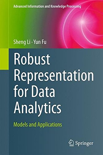 Robust Representation for Data Analytics: Models and Applications (Advanced Information and Knowledge Processing)