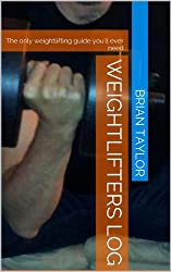 Weightlifters Log: The only weightlifting guide you'll ever need