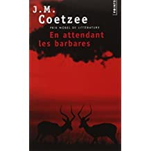 En attendant les barbares: Written by John Michael Coetzee, 2000 Edition, Publisher: Points (Seuil) [Mass Market Paperback]