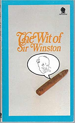 The Wit of Sir Winston: Adam & Sproat, Iain (compiled by) Sykes