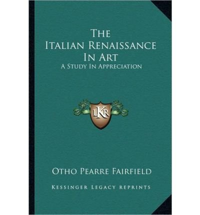 The Italian Renaissance in Art: A Study in Appreciation (Paperback) - - Commons Fairfield