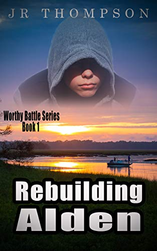 Rebuilding Alden: A compelling story of struggle and redemption (fiction book about troubled youth/inspirational Christian novel) (Worthy Battle 1)