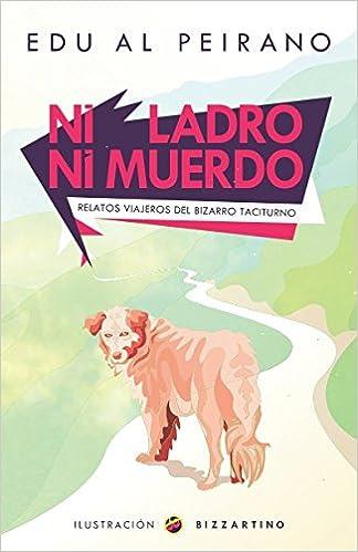 Ni ladro ni muerdo: Relatos viajeros del bizarro taciturno (Spanish Edition) (Spanish)
