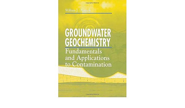 Groundwater Geochemistry Fundamentals And Applications To Contamination William J Deutsch 8580000331318 Amazon Com Books