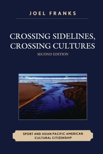 Crossing Sidelines, Crossing Cultures: Sport and Asian Pacific American Cultural Citizenship by Joel Franks (2009-12-02)