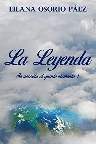 La Leyenda: Saga se necesita el quinto elemento (Libro 1) (Spanish Edition