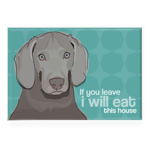 (Pop Doggie If You Leave I Will Eat This House Weimaraner Fridge Magnet)