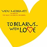 To Belarus...with Love