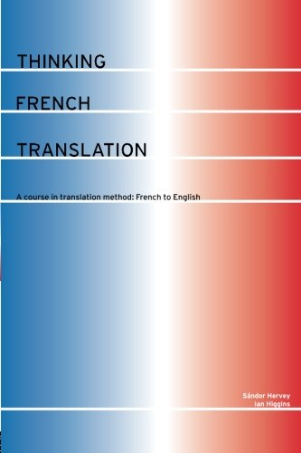 Thinking French Translation: A Course in Translation Method: French to English (Thinking Translation)