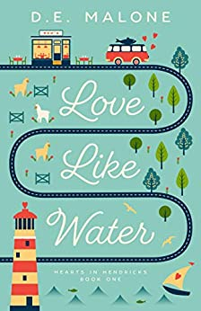 Love Like Water (Hearts in Hendricks Book 1) by [Malone, D.E.]