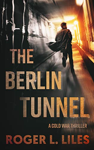 The Berlin Tunnel--A Cold War Thriller by [Liles, Roger L.]