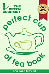 The Green Gourmet Perfect Cup Of Tea Book : Tea History & Culture, Teas of the World, Growth & Processing, Blending & Grading, How To Match Tea with Food ... the Perfect Cup of Tea (English Edition)