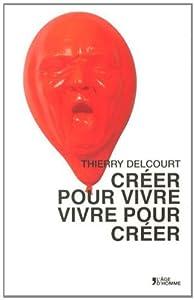 CREER POUR VIVRE, VIVRE POUR par Thierry Delcourt (II)