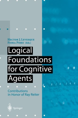 Logical Foundations for Cognitive Agents: Contributions in Honor of Ray Reiter (Artificial Intelligence)