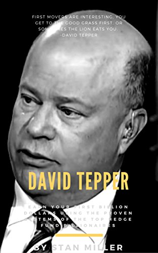 David Tepper: Earn Your First Billion Dollars Using The Proven Systems of the Top Hedge Fund Billionaires (Trading Secrets Series)