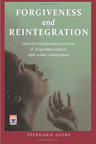 Download Forgiveness and Reintegration: How the Transformative Process of Forgiveness Impacts Child Soldier Reintegration (Regnum Studies in Mission) ebook