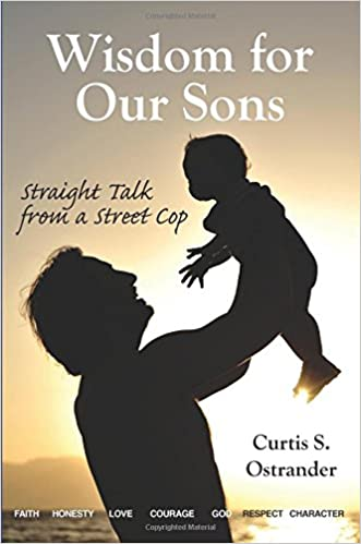 Wisdom for Our Sons: Straight Talk from a Street Cop: Curtis S. Ostrander: 9780998319278: Amazon.com: Books