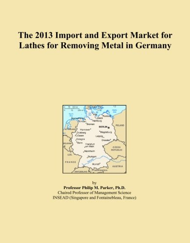 The 2013 Import and Export Market for Lathes for Removing Metal in Germany